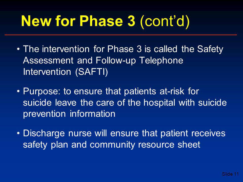 New for Phase 3 (cont'd) The intervention for Phase 3 is called the Safety Assessment and Follow-up Telephone Intervention (SAFTI)