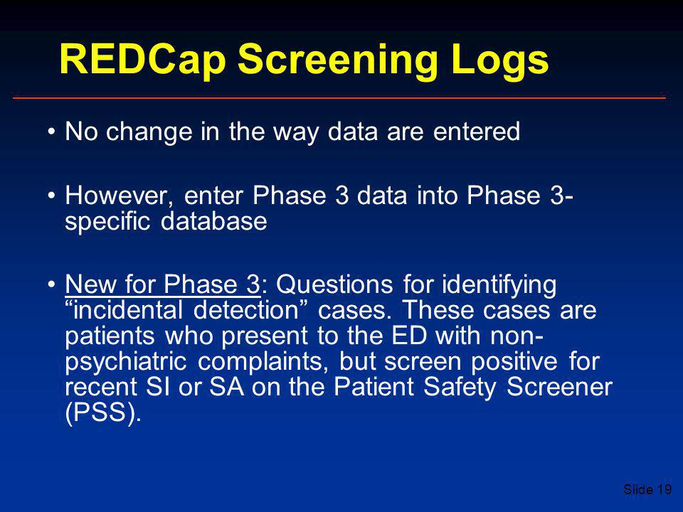 REDCap Screening Logs No change in the way data are entered