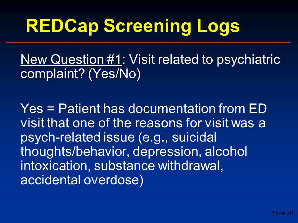 REDCap Screening Logs New Question #1: Visit related to psychiatric complaint (Yes/No)