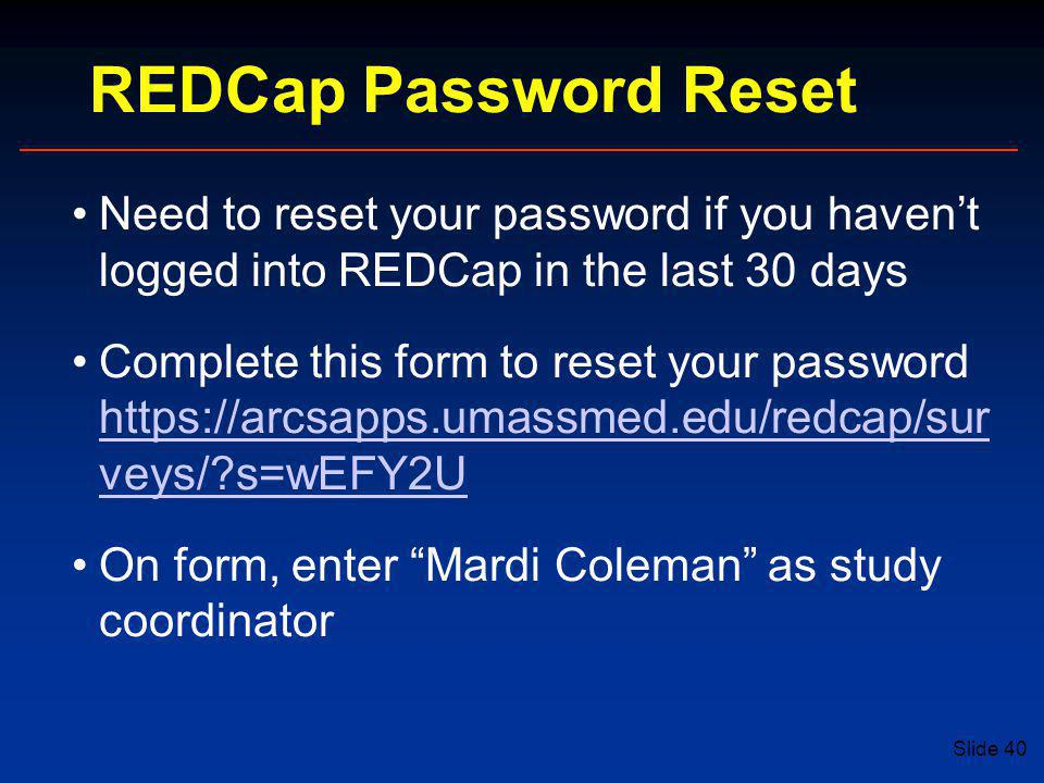 REDCap Password Reset Need to reset your password if you haven't logged into REDCap in the last 30 days.