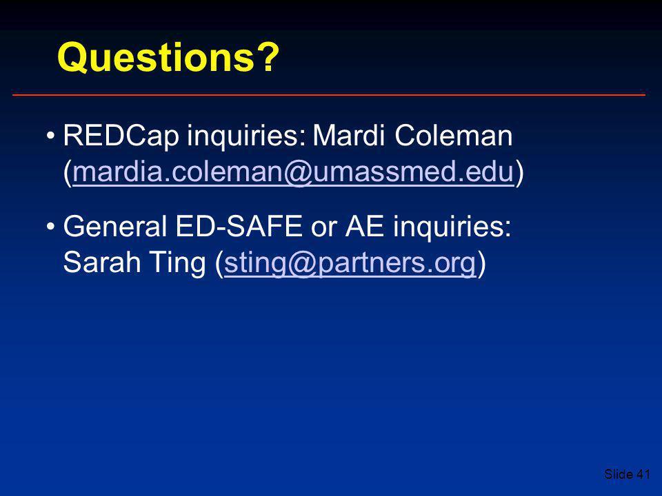 Questions REDCap inquiries: Mardi Coleman (mardia.coleman@umassmed.edu) General ED-SAFE or AE inquiries: Sarah Ting (sting@partners.org)