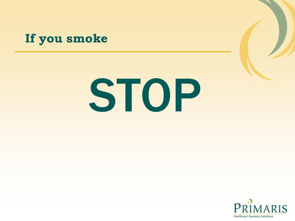 If you smoke STOP.