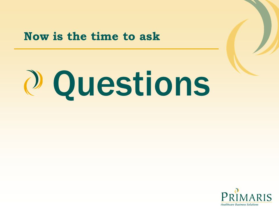 Now is the time to ask Questions