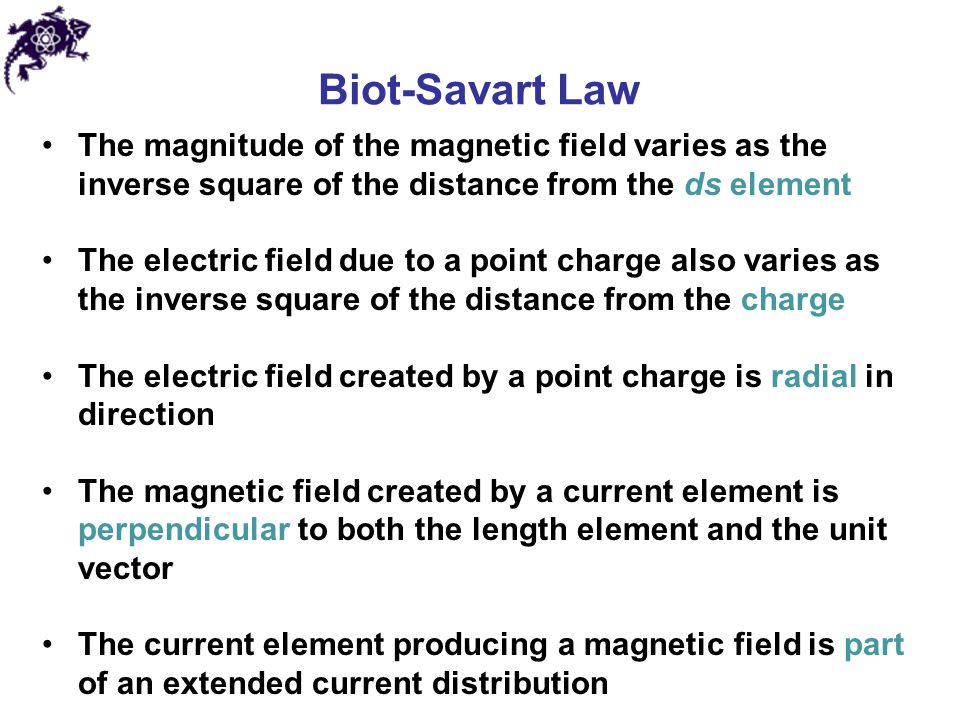 Biot-Savart Law The magnitude of the magnetic field varies as the inverse square of the distance from the ds element.