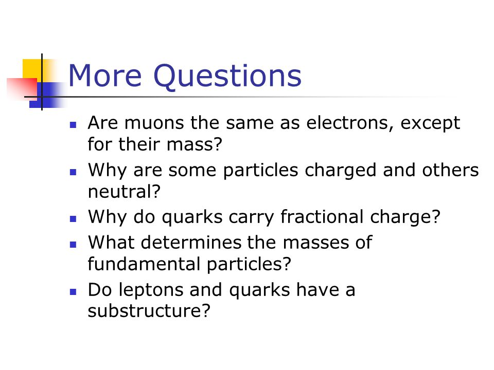More Questions Are muons the same as electrons, except for their mass