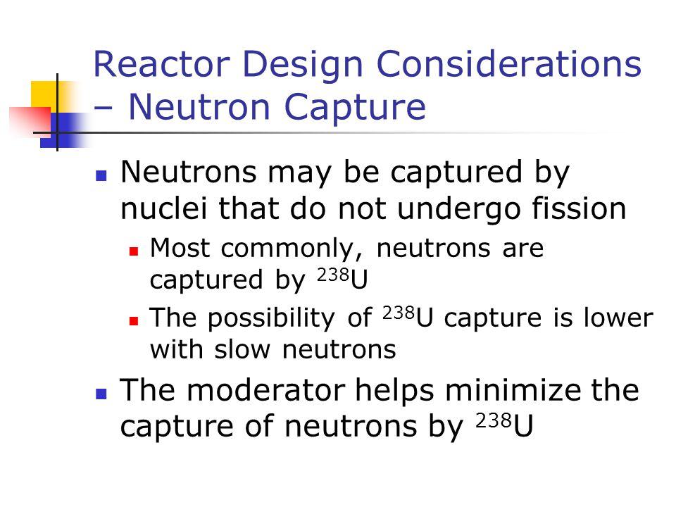 Reactor Design Considerations – Neutron Capture