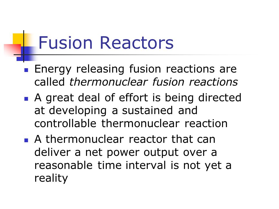 Fusion Reactors Energy releasing fusion reactions are called thermonuclear fusion reactions.