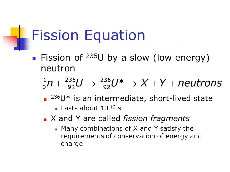 Fission Equation Fission of 235U by a slow (low energy) neutron