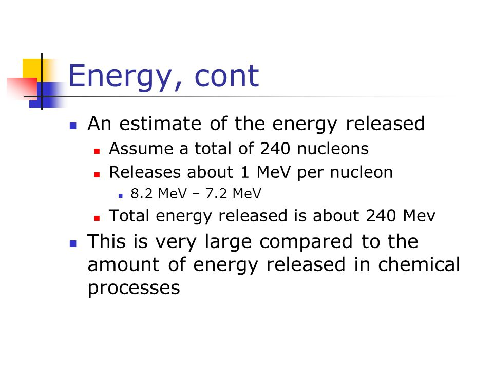 Energy, cont An estimate of the energy released