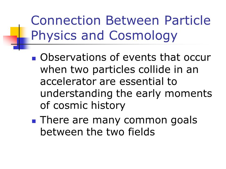 Connection Between Particle Physics and Cosmology
