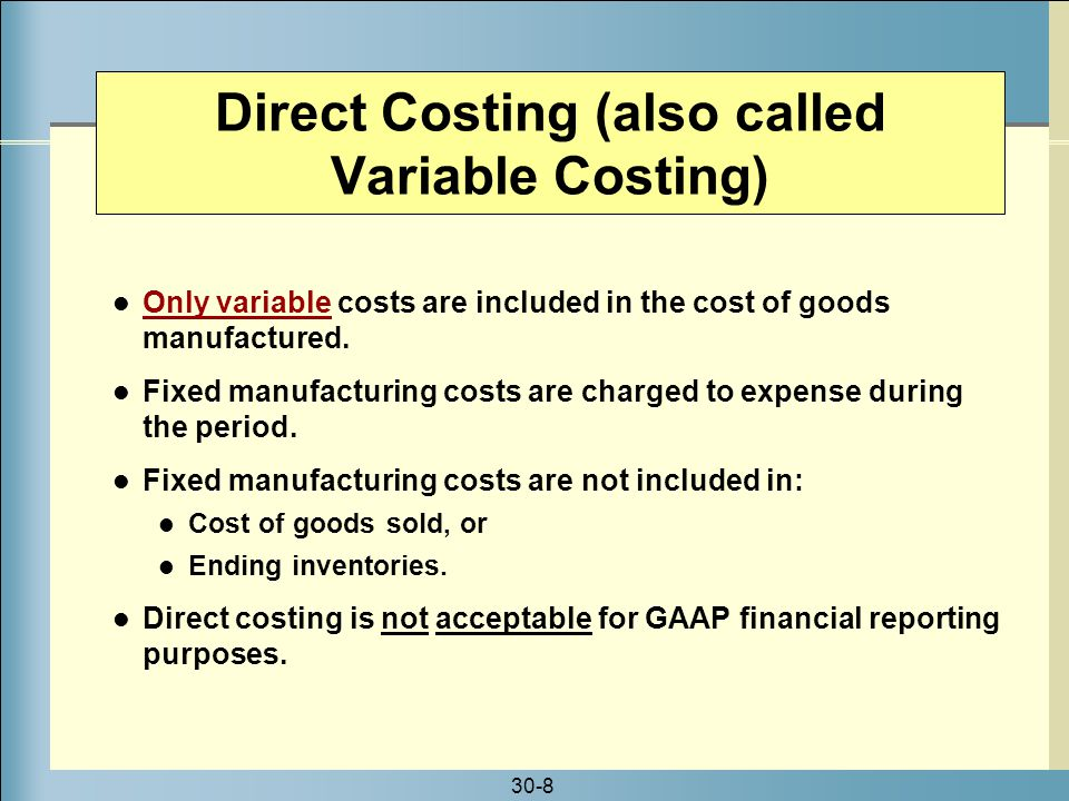 Direct Costing (also called Variable Costing)