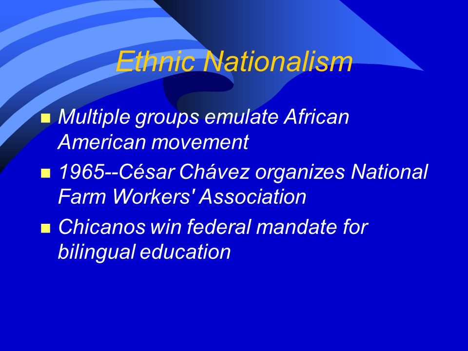 Ethnic Nationalism Multiple groups emulate African American movement