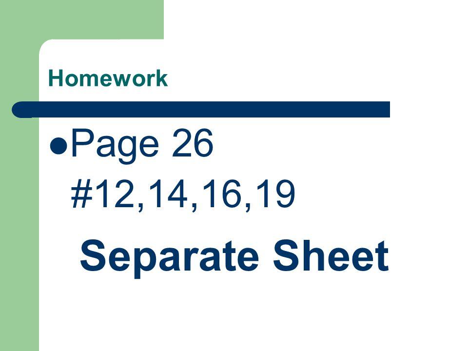 Homework Page 26 #12,14,16,19 Separate Sheet