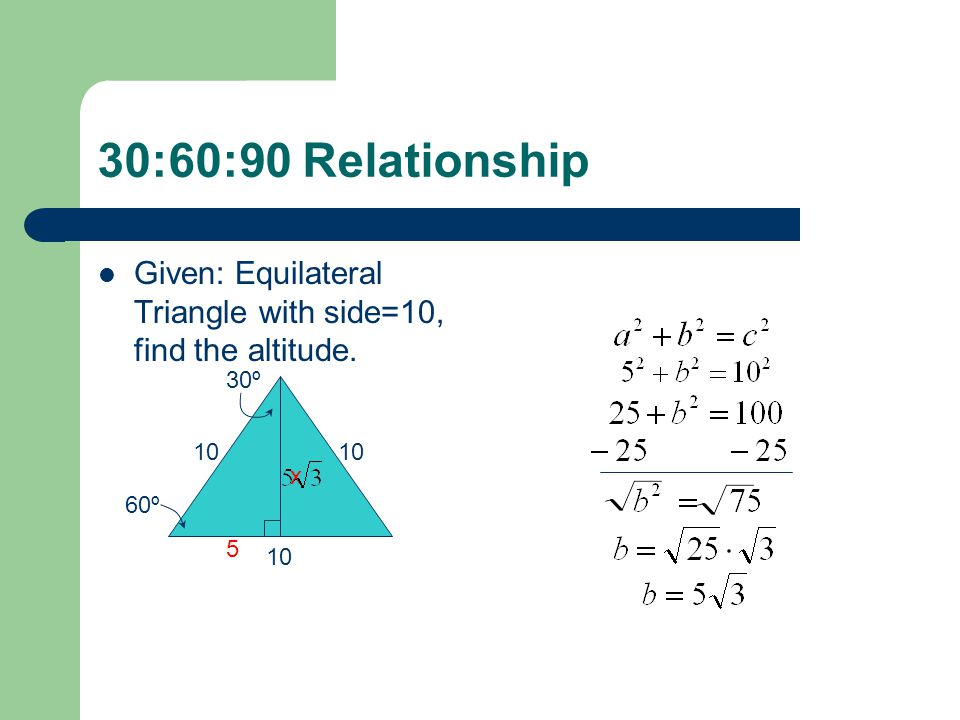 30:60:90 Relationship Given: Equilateral Triangle with side=10, find the altitude. 30º. 10. 10. x.