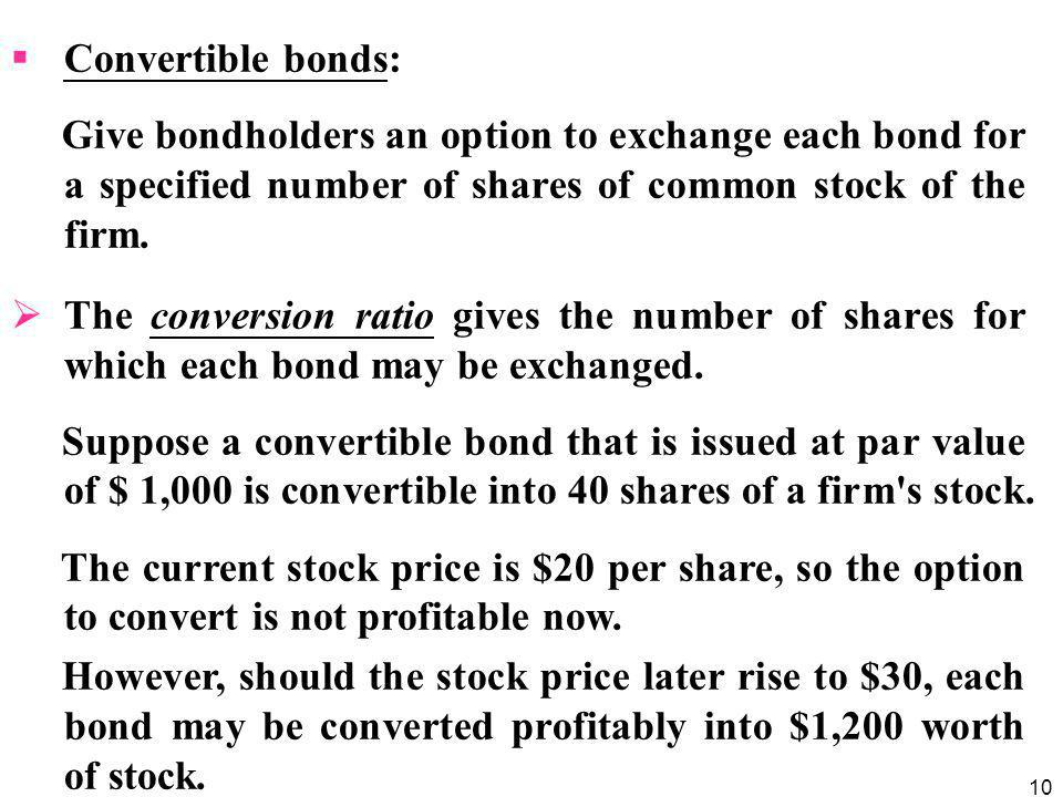Convertible bonds: Give bondholders an option to exchange each bond for a specified number of shares of common stock of the firm.