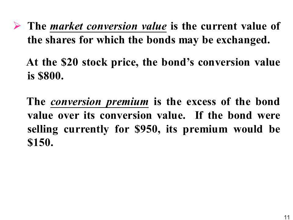 The market conversion value is the current value of the shares for which the bonds may be exchanged.