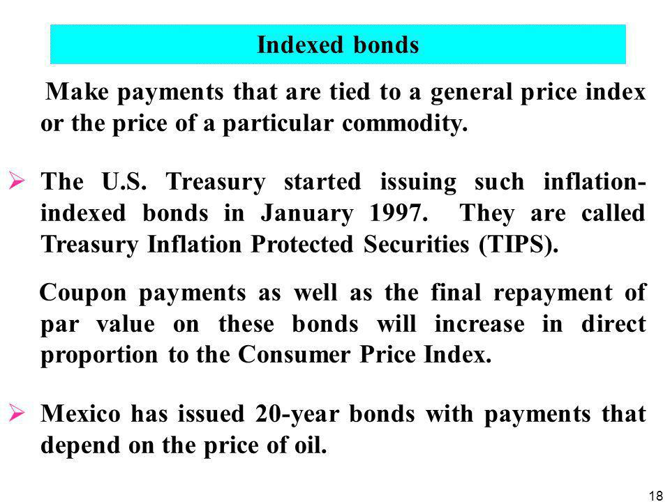 Indexed bonds Make payments that are tied to a general price index or the price of a particular commodity.