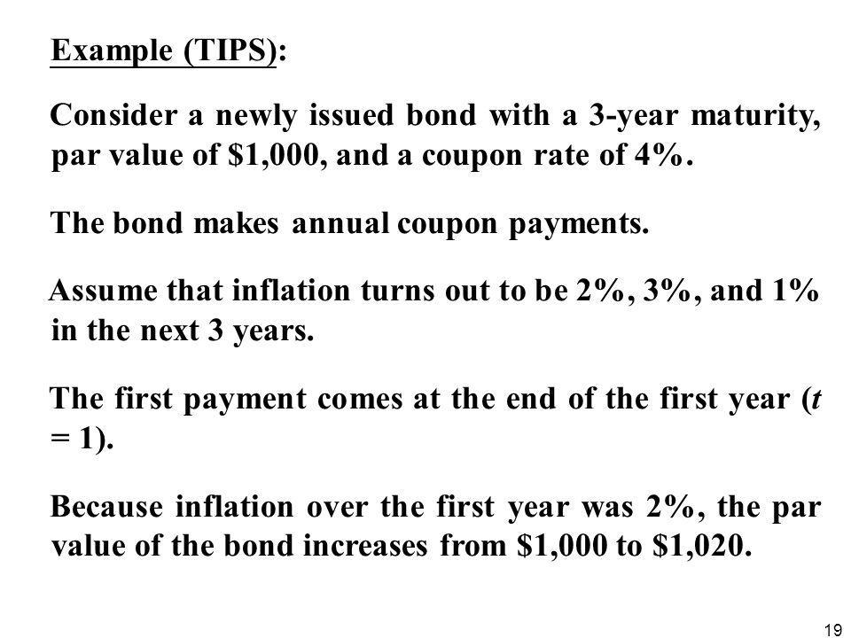 Example (TIPS): Consider a newly issued bond with a 3-year maturity, par value of $1,000, and a coupon rate of 4%.