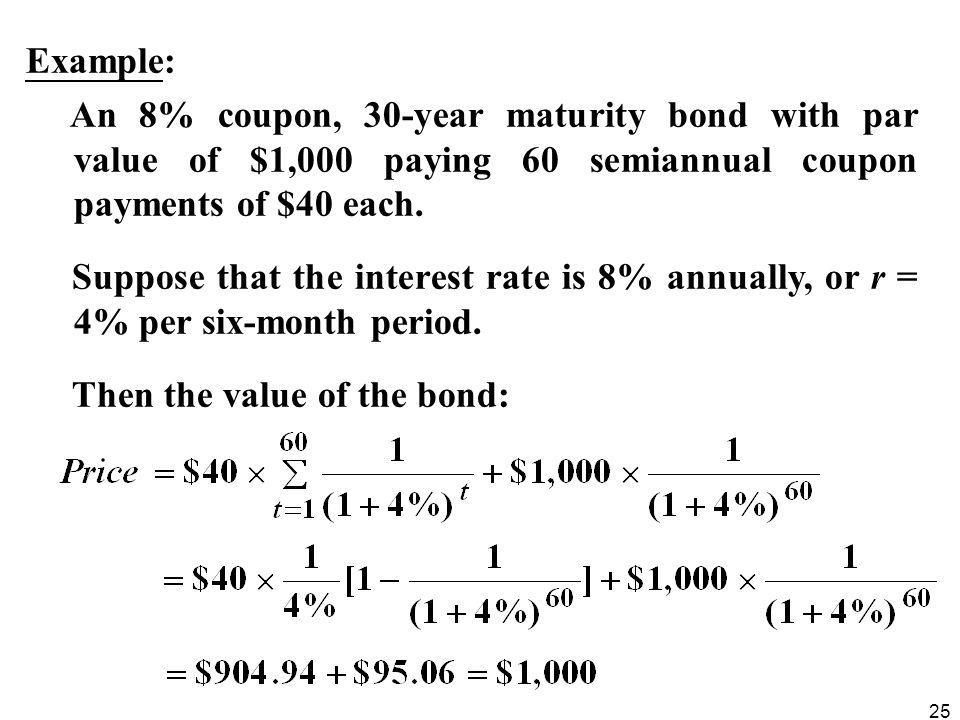 Example: An 8% coupon, 30-year maturity bond with par value of $1,000 paying 60 semiannual coupon payments of $40 each.