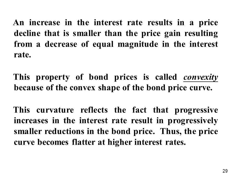 An increase in the interest rate results in a price decline that is smaller than the price gain resulting from a decrease of equal magnitude in the interest rate.