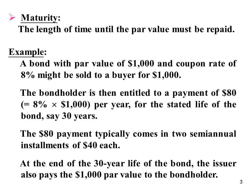 Maturity: The length of time until the par value must be repaid. Example: