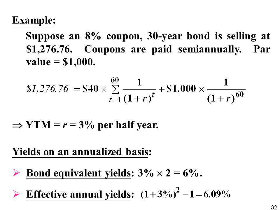 Example: Suppose an 8% coupon, 30-year bond is selling at $1,276.76. Coupons are paid semiannually. Par value = $1,000.