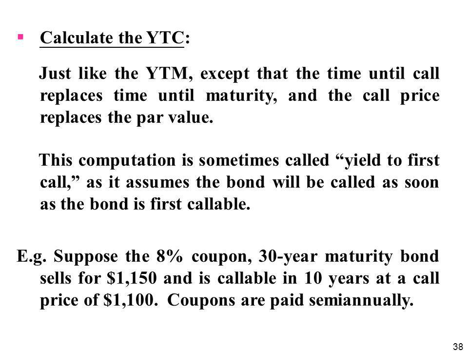Calculate the YTC: Just like the YTM, except that the time until call replaces time until maturity, and the call price replaces the par value.