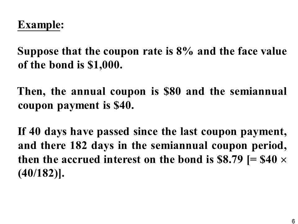 Example: Suppose that the coupon rate is 8% and the face value of the bond is $1,000.