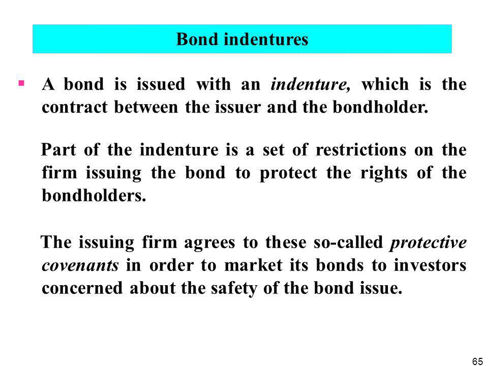 Bond indentures A bond is issued with an indenture, which is the contract between the issuer and the bondholder.