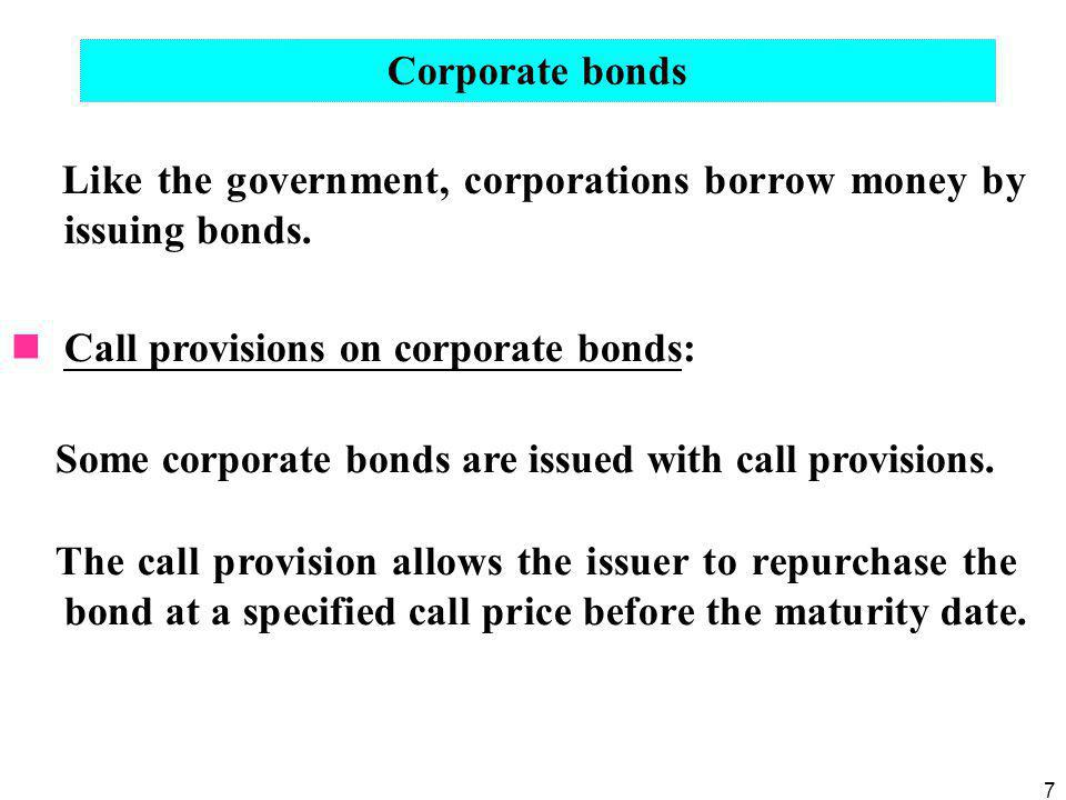 Like the government, corporations borrow money by issuing bonds.