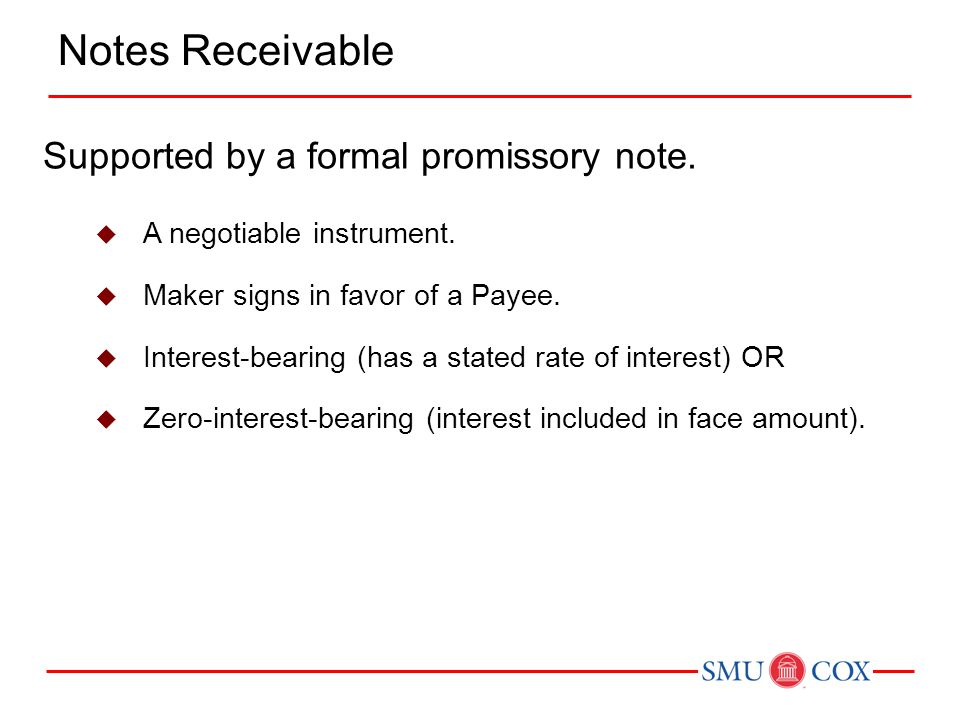 Notes Receivable Supported by a formal promissory note.