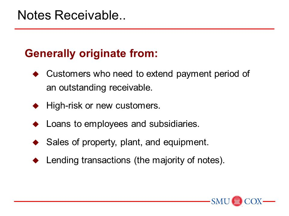 Notes Receivable.. Generally originate from:
