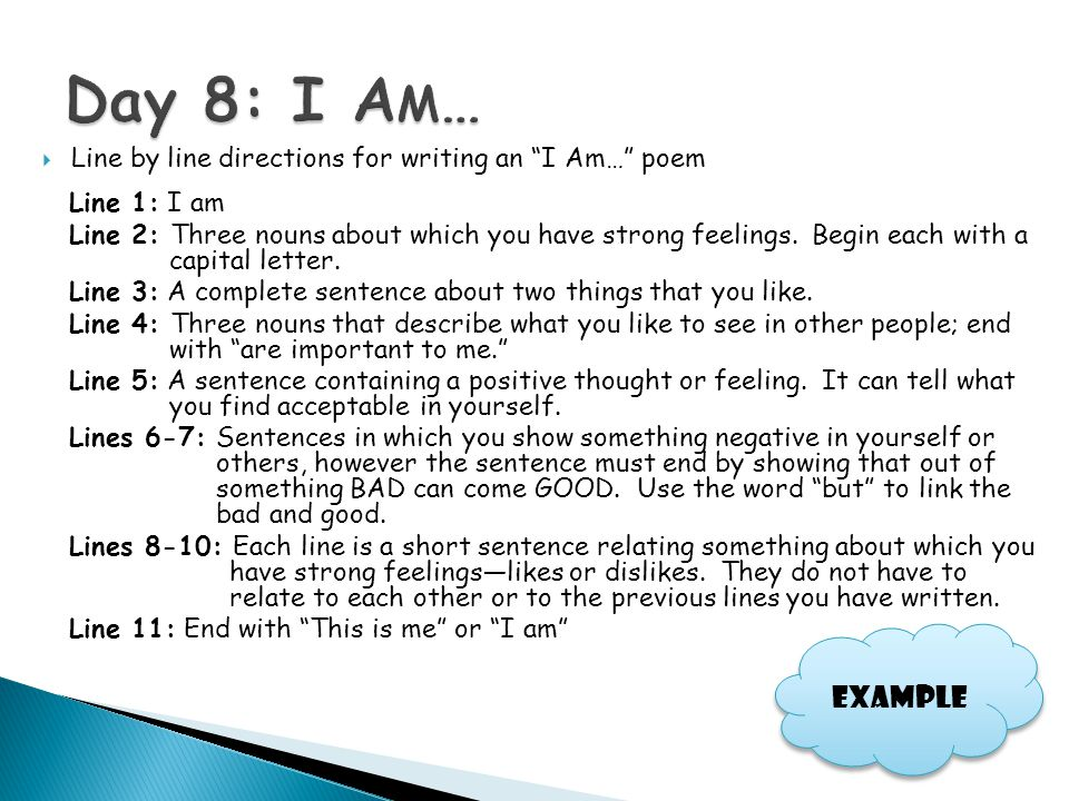 Day 8: I Am… Line by line directions for writing an I Am… poem. Line 1: I am.