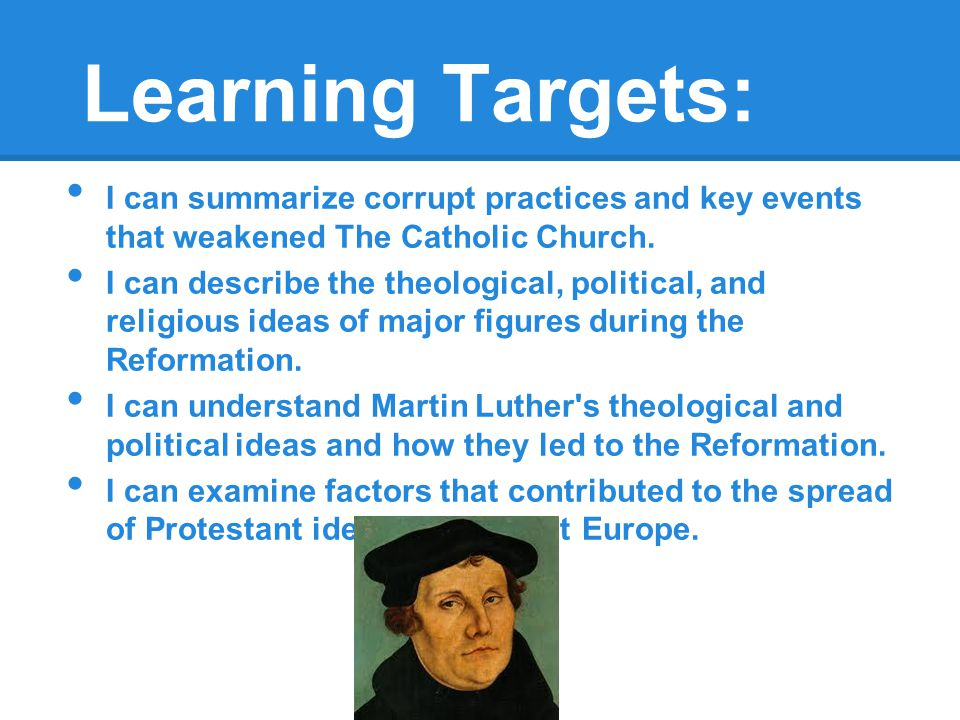 Learning Targets: I can summarize corrupt practices and key events that weakened The Catholic Church.
