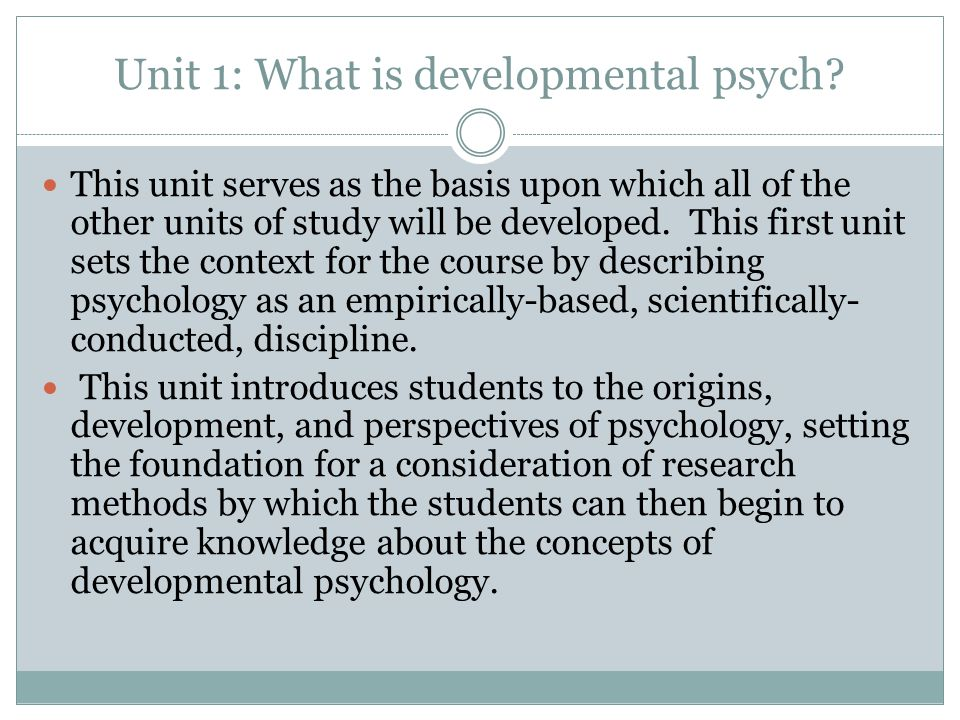 Unit 1: What is developmental psych