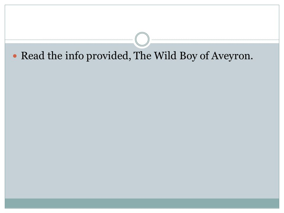 Read the info provided, The Wild Boy of Aveyron.