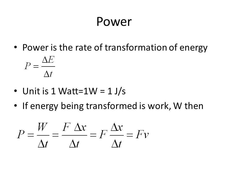 Power Power is the rate of transformation of energy