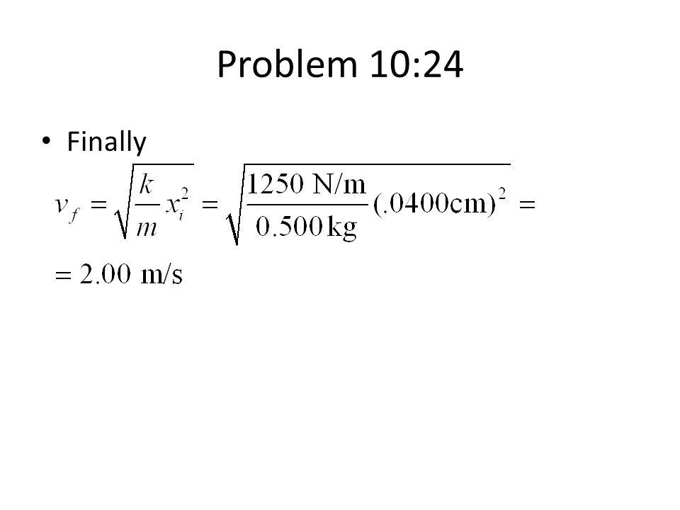 Problem 10:24 Finally