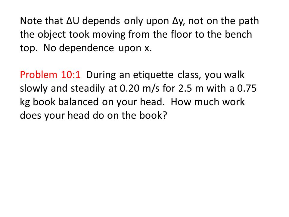 Note that ΔU depends only upon Δy, not on the path the object took moving from the floor to the bench top. No dependence upon x.