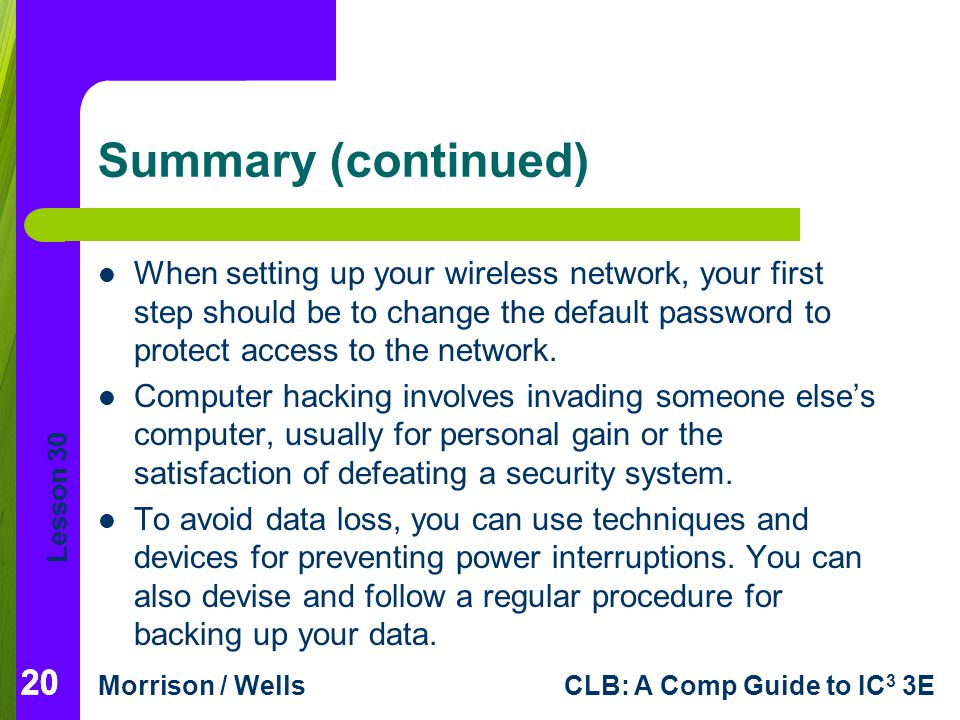 Summary (continued) When setting up your wireless network, your first step should be to change the default password to protect access to the network.