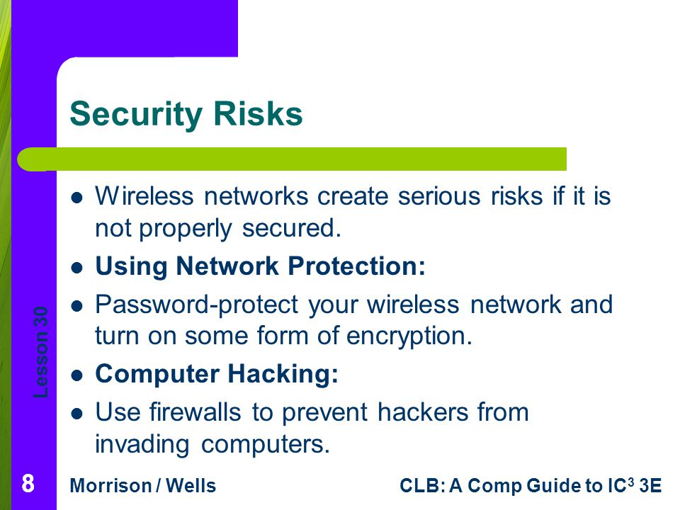 Security Risks Wireless networks create serious risks if it is not properly secured. Using Network Protection: