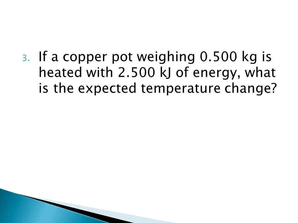 If a copper pot weighing 0. 500 kg is heated with 2
