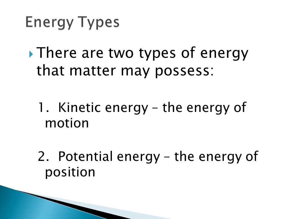 There are two types of energy that matter may possess: