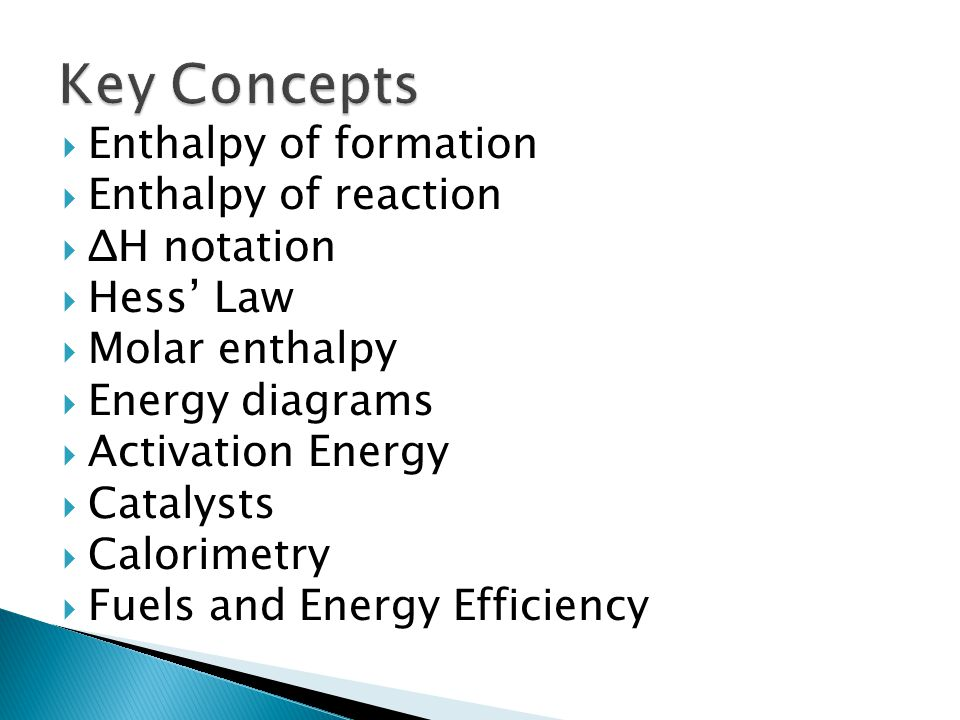 Key Concepts Enthalpy of formation Enthalpy of reaction ΔH notation