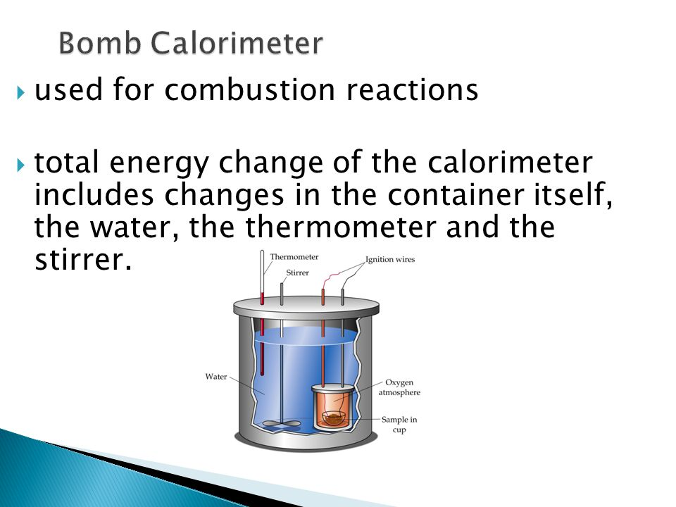 Bomb Calorimeter used for combustion reactions.