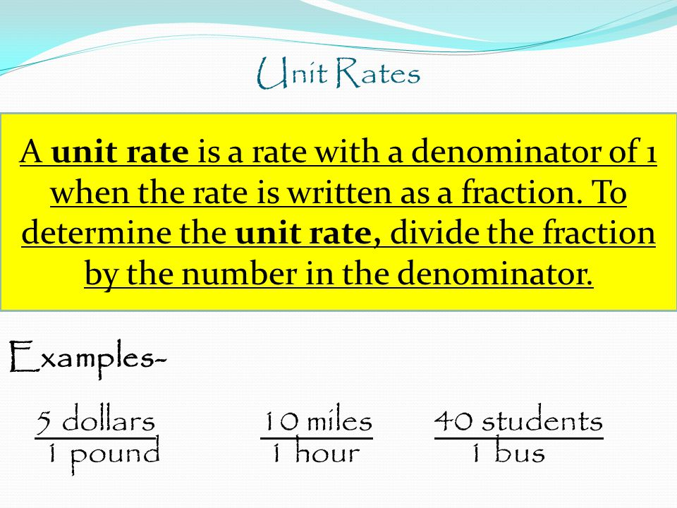 Unit Rates Examples- 5 dollars 10 miles 40 students 1 pound 1 hour 1 bus