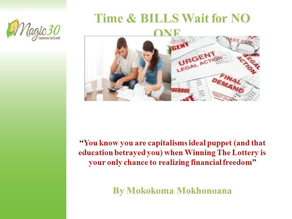 Time & BILLS Wait for NO ONE... By Mokokoma Mokhonoana