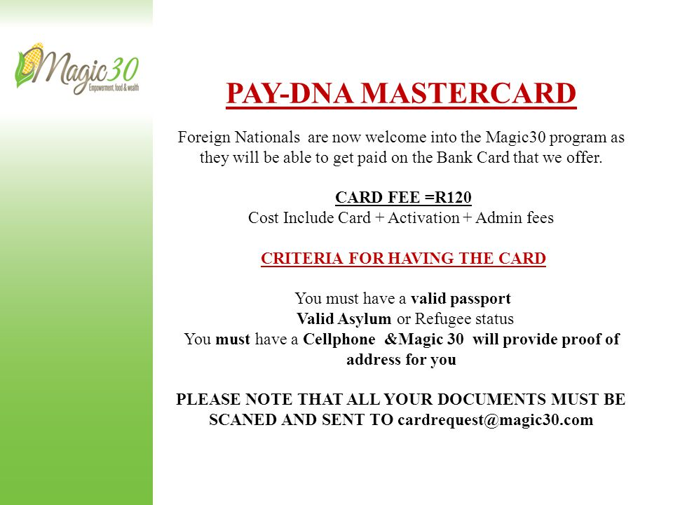 PAY-DNA MASTERCARD Foreign Nationals are now welcome into the Magic30 program as they will be able to get paid on the Bank Card that we offer.