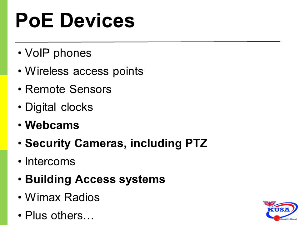 PoE Devices • VoIP phones • Wireless access points • Remote Sensors