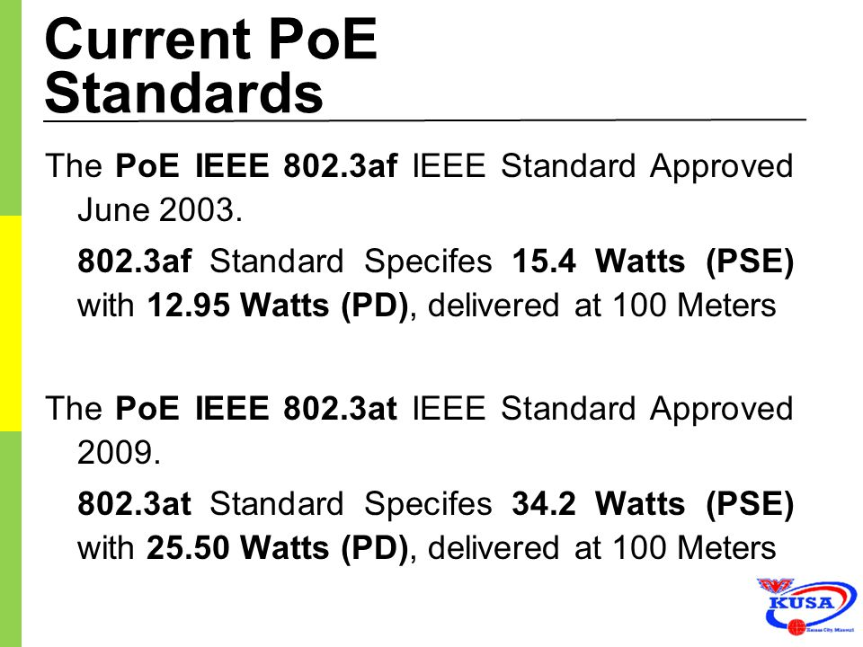 Current PoE Standards The PoE IEEE 802.3af IEEE Standard Approved June 2003.